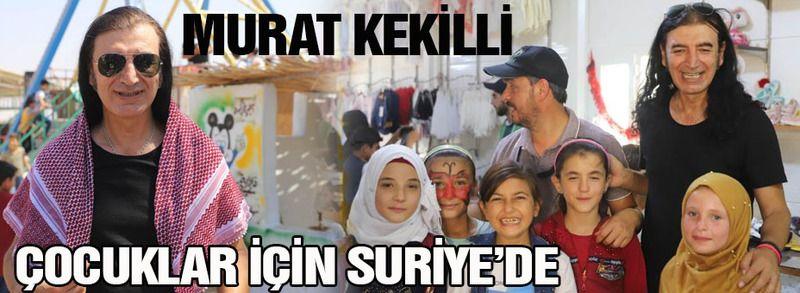 Murat Kekilli yetim çocuklar için Suriye'de