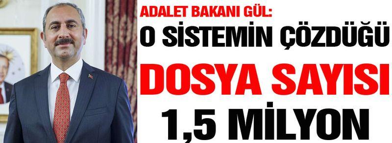 Bakan Gül: O sistemin çözdüğü dosya 1,5 milyon