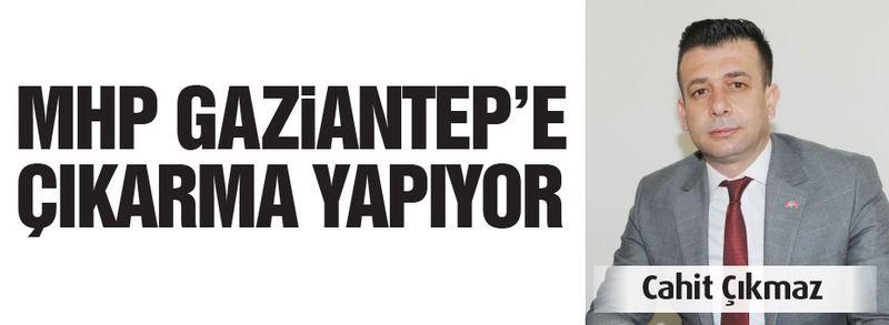 MHP Gaziantep'e çıkarma yapıyor…