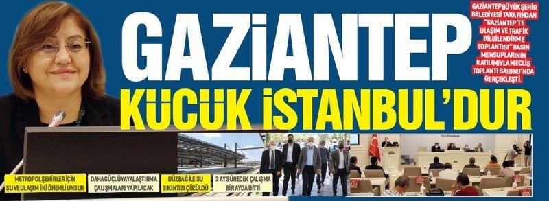 ''GAZİANTEP KÜÇÜK İSTANBUL'DUR''