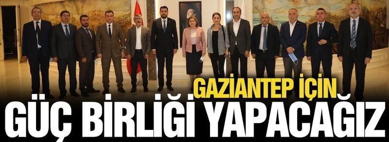 Gaziantep için güç birliği yapacağız