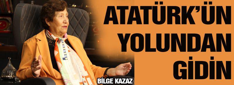 Atatürk'ün yolundan ayrılmayın