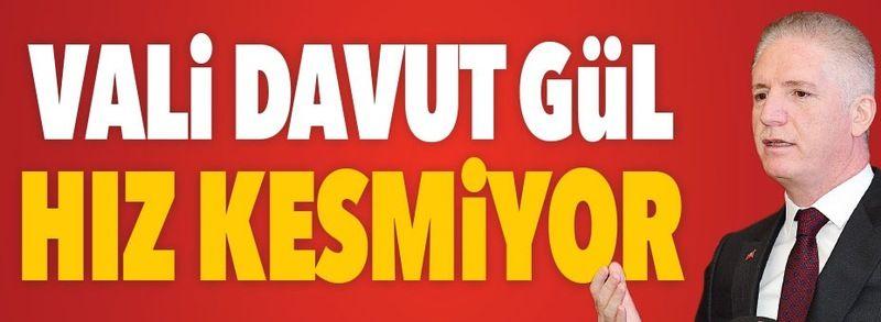 GAZİANTEP VALİSİ DAVUT GÜL: ''YATIRIMLARIMIZ HIZ KESMİYOR''