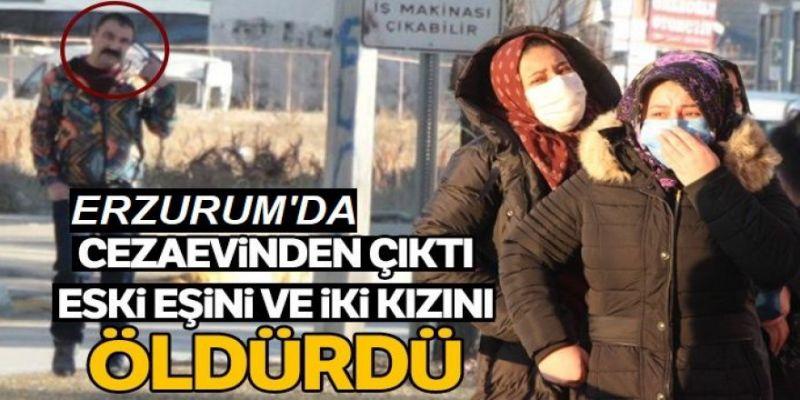 Erzurum'da Eski Eşini ve 2 Kızını Öldüren Baba Yargılanmaya Başladı!