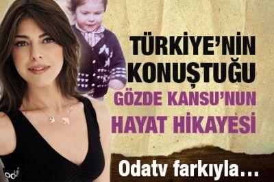 Türkiye'nin konuştuğu Gözde Kansu'nun hayat hikayesi