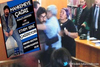 Ethem seni çağırıyor: 28 Ekim'de Ankara Adliyesi'ne