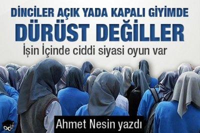 Dinciler açık yada kapalı giyimde dürüst değiller/ Ahmet Nesin Yazdı