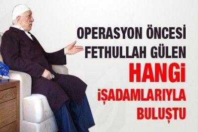 Yolsuzluk operasyonu öncesi Fethullah Gülen hangi işadamlarıyla buluştu