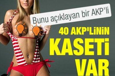40 AKP'linin kaseti var
