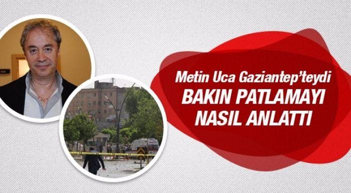 Patlamayı ilk duyuran Metin Uca Gaziantep'teydi Bakın Ne Yazdı