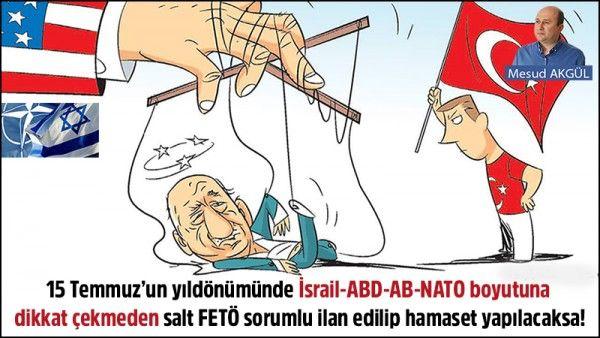 15 Temmuz'un yıldönümünde İsrail-ABD-AB-NATO boyutuna dikkat çekmeden salt FETÖ sorumlu ilan edilip hamaset yapılacaksa!